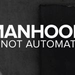 Manhood is Not Automatic: What Makes a Male a Man?