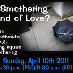 A smothering kind of love airs on Sunday April 10th 2011 on the Date Smarter Not Harder Internet Radio Show on BlogTalkRadio
