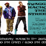 Swagga, Macho and The Streets - What Makes a Black Male a Man?