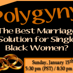 Is Polygyny a Viable Option for Single Black Women Seeking Marriage?