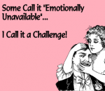 Emotionally Unavailable: I Never Ask for Anything but He Gets the World From Me!