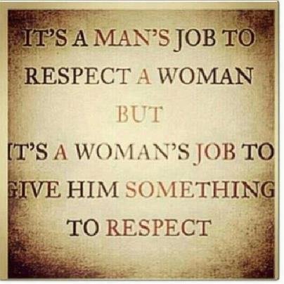a womans job to give him something to respect?